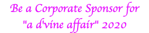 "Be a Corporate Sponsor for ""a d'vine affair"" 2016"